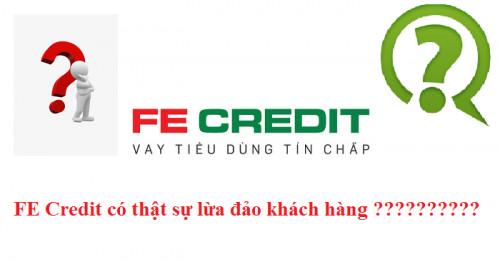 FE Credit bị tố lừa đảo ? Chuyện thực hư như thế nào