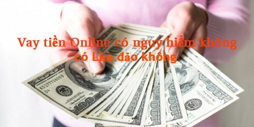 Vay Tiền Online Có Nguy Hiểm Không, Có Lừa Đảo không ?