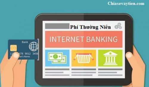 Phí thường niên dịch vụ Internet Banking là như thế nào ? Cập nhập mới nhất 2020