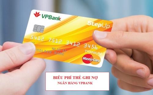 Biểu phí thẻ ghi nợ Vp Bank  Cập nhập Tháng 5/2020