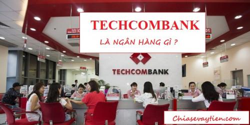 Techcombank là ngân hàng gì ? Giới thiệu về ngân hàng Techcombank