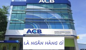 ACB là ngân hàng gì ? Viết tắt của ngân hàng ACB là gì