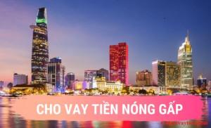 Cho vay tiền nóng gấp 0918793714 tại TP. Hồ Chí Minh (TPHCM) mới nhất 2021