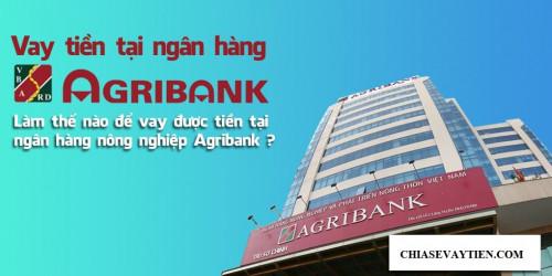 Vay vốn ngân hàng nông nghiệp Agribank : Điều kiện, thủ tục và lãi suất mới nhất 2021