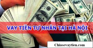 Vay tiền nhanh tư nhân Hà Nội chỉ cần CMND mới nhất 2021