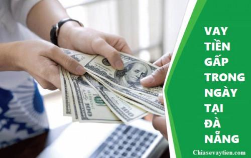 Vay tiền gấp trong ngày tại Đà Nẵng chỉ cần CMND, giải ngân trong ngày mới nhất 2021