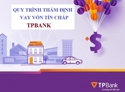 Quy trình thẩm định vay tín chấp ngân hàng TPBank mới nhất 2021