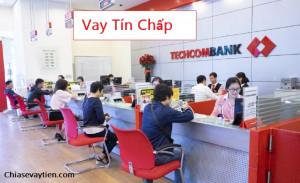Vay tín chấp Techcombank : Điều kiện, thủ tục, lãi suất mới nhất 2021