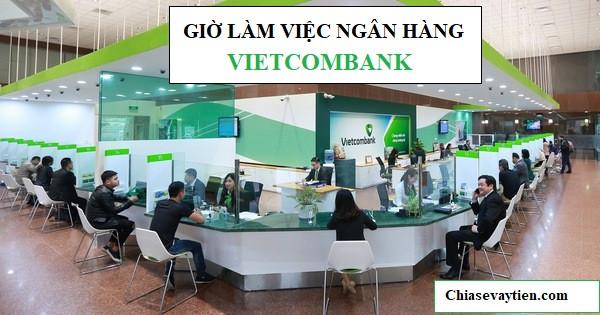 Giờ làm việc ngân hàng Vietcombank cập nhập năm 2020